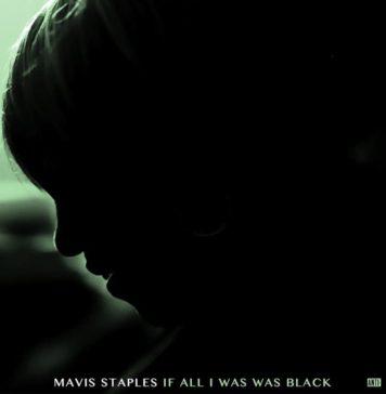 Mavis Staples If All I Was Was Black