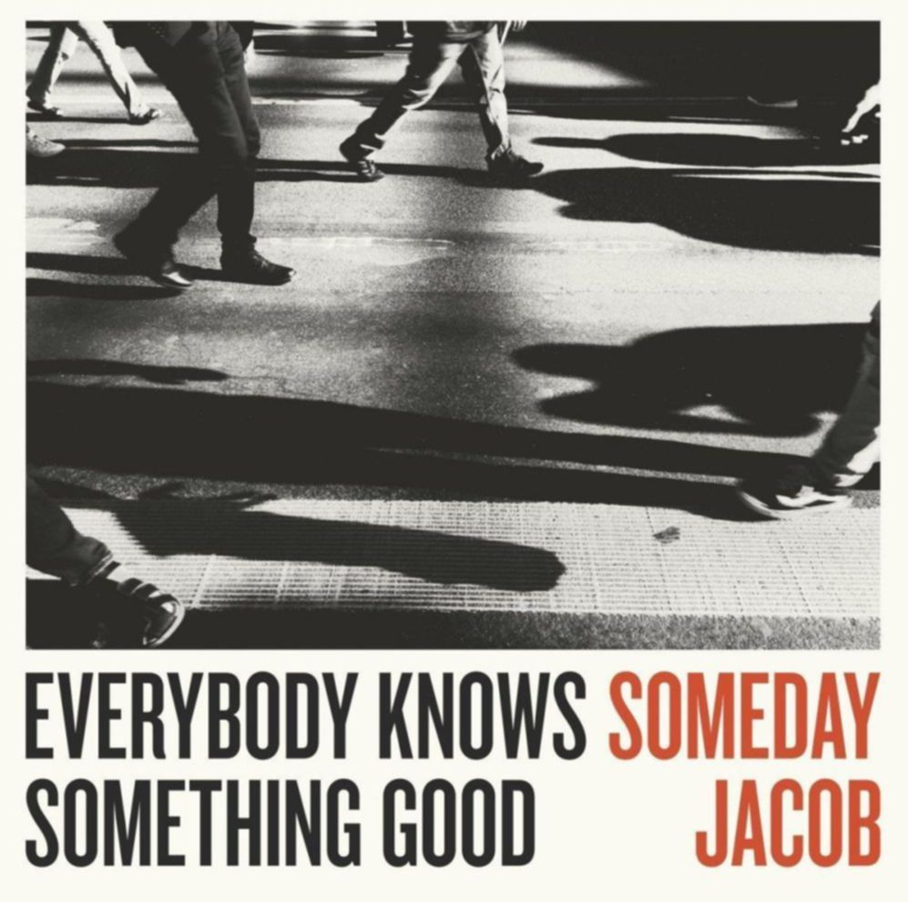 Someday Jacob Everybody Knows Something Good